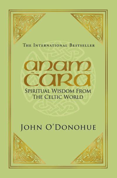 Anam Cara: Celtic spirituality for the modern world